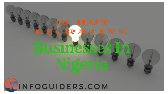 10 Hot Lucrative Businesses Ideas In Nigeria