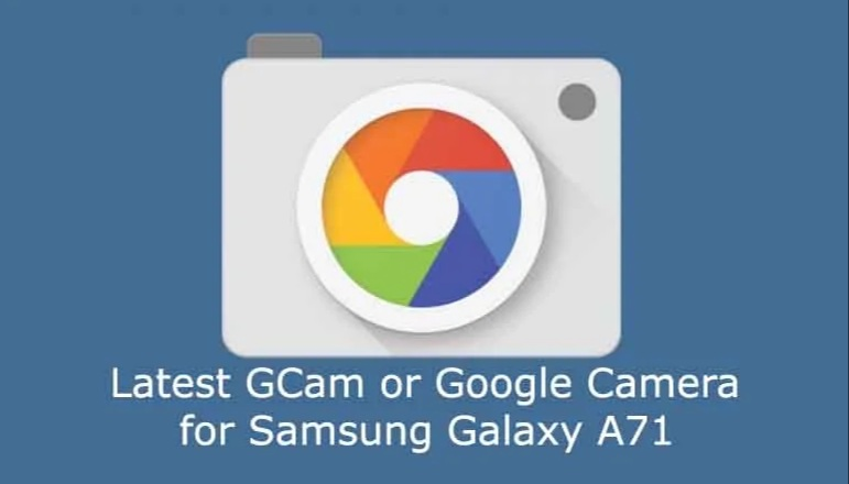 Samsung A71, A71s Gcam apk | Download latest Google camera mod for Samsung Galaxy A71 With Working Night Mode & Portrait Mode