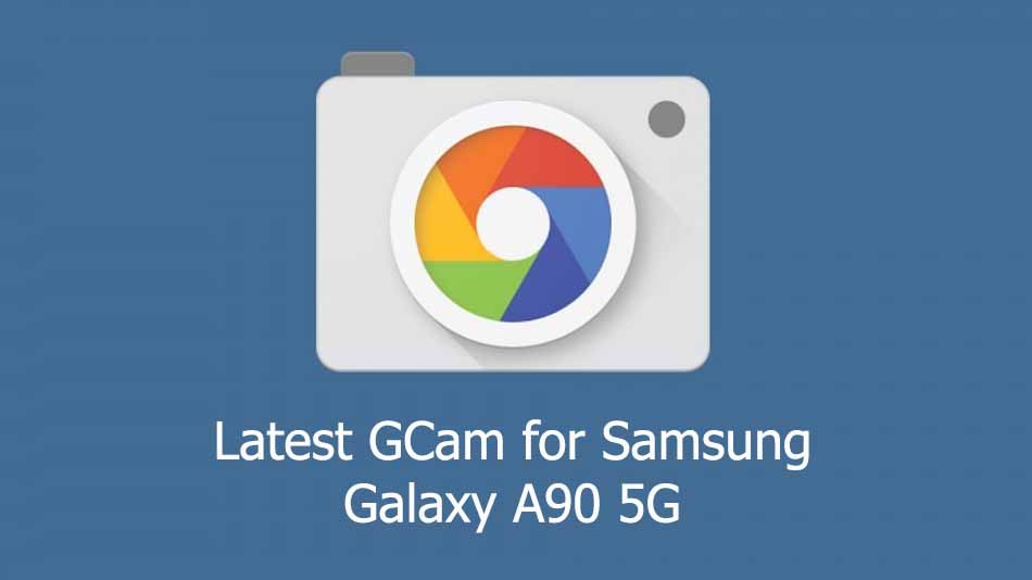GCam APK for Samsung Galaxy A90 5G